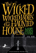 The Wicked, Wicked Ladies in the Haunted House 9781101934968