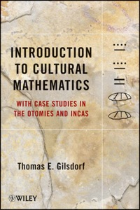 Introduction to Cultural Mathematics: With Case Studies in the Otomies and Incas              by             Thomas E. Gilsdorf