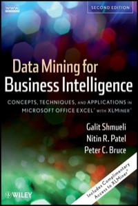 Data Mining for Business Intelligence: Concepts, Techniques, and Applications in Microsoft Office Excel with XLMiner              by             Galit Shmueli, Nitin R. Patel, Peter C. Bruce