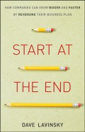Start at the End: How Companies Can Grow Bigger and Faster by Reversing Their Business Plan 9781118421734