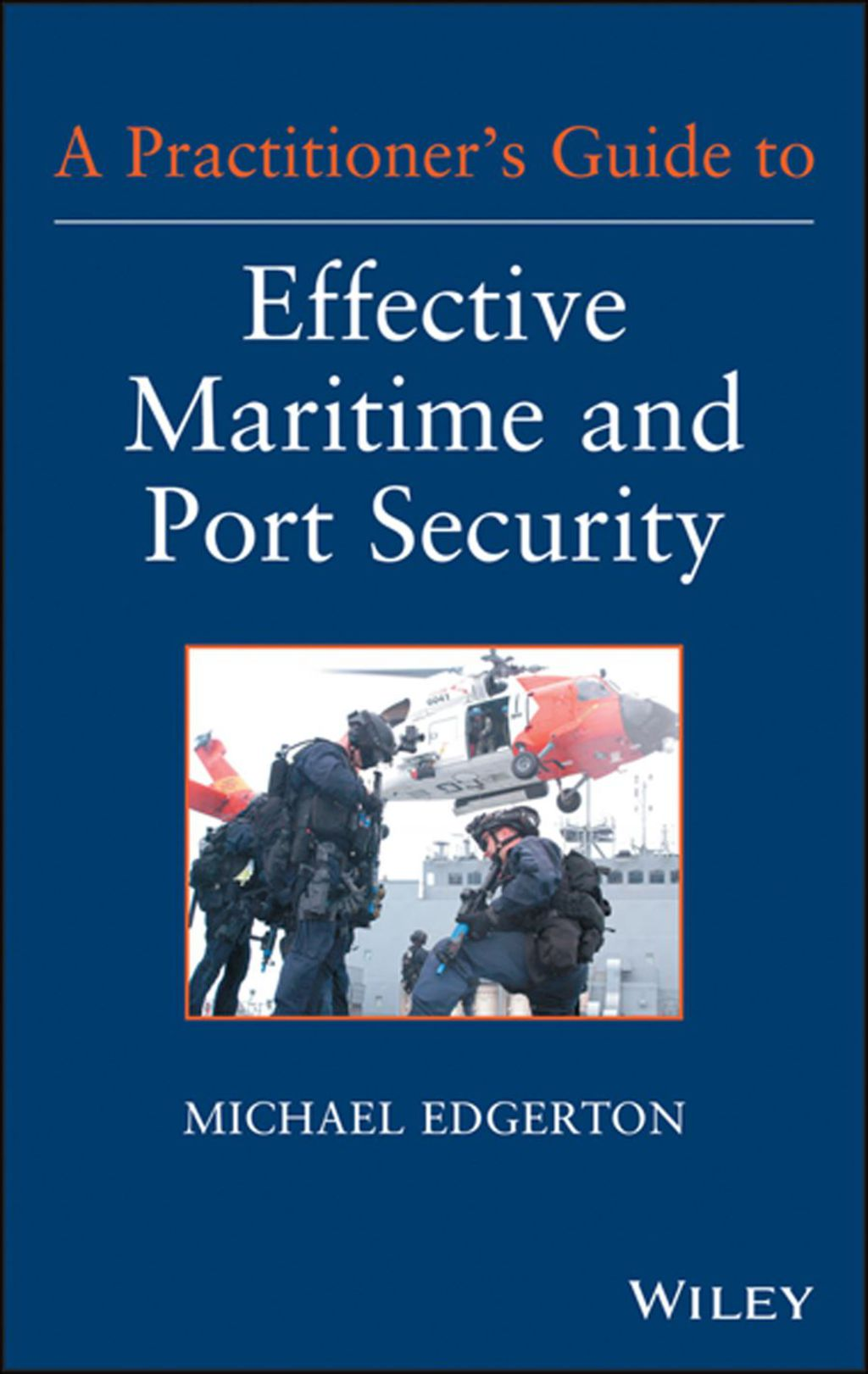 A Practitioner's Guide to Effective Maritime and Port Security (eBook)
