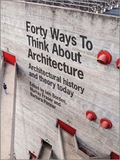Forty Ways to Think About Architecture: Architectural History and Theory Today 9781118822579
