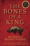 The Bones of a King: RIchard III Rediscovered 9781119132066