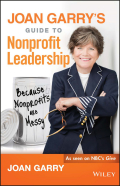 Joan Garry's Guide to Nonprofit Leadership: Because Nonprofits Are Messy 9781119293101