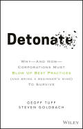 Detonate: Why - And How - Corporations Must Blow Up Best Practices (and bring a beginner's mind) To Survive 9781119476177
