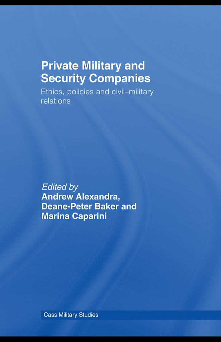 Private Military and Security Companies: Ethics, Policies and Civil-Military Relations