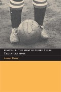 Football: The First Hundred Years 9781134269112R90