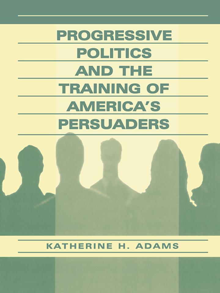 Progressive Politics and the Training of America's Persuaders