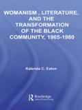 Womanism, Literature, and the Transformation of the Black Community, 1965–1980 9781135899028R90