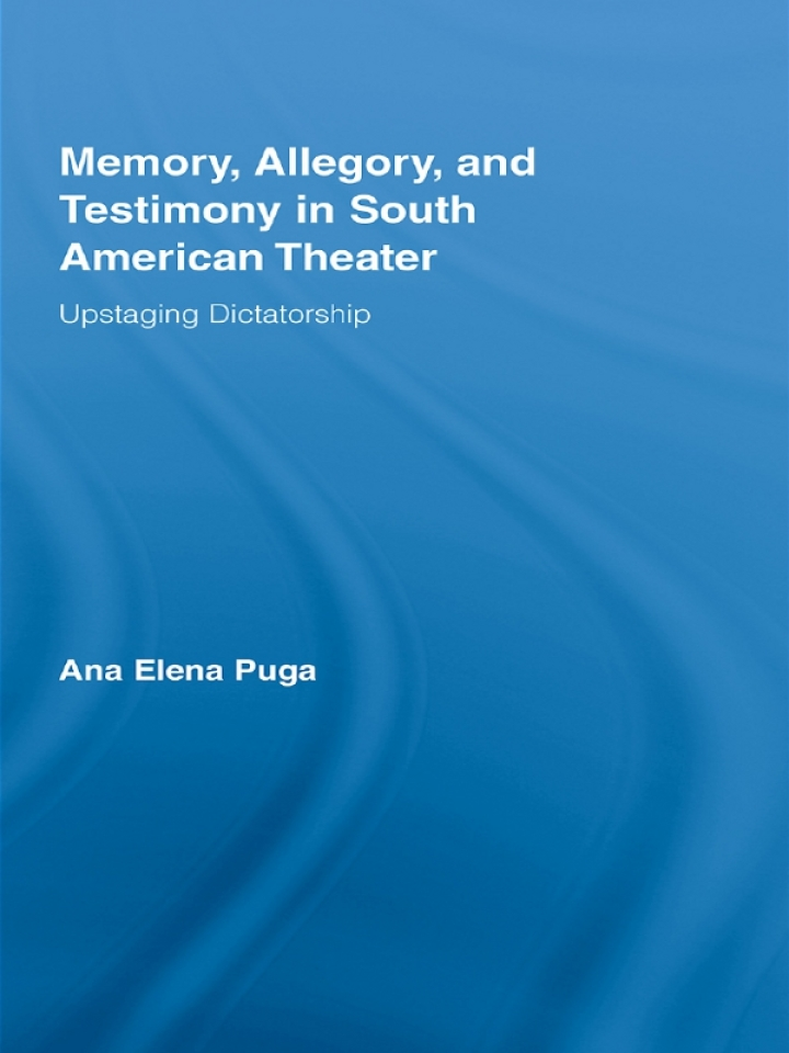Memory, Allegory, and Testimony in South American Theater
