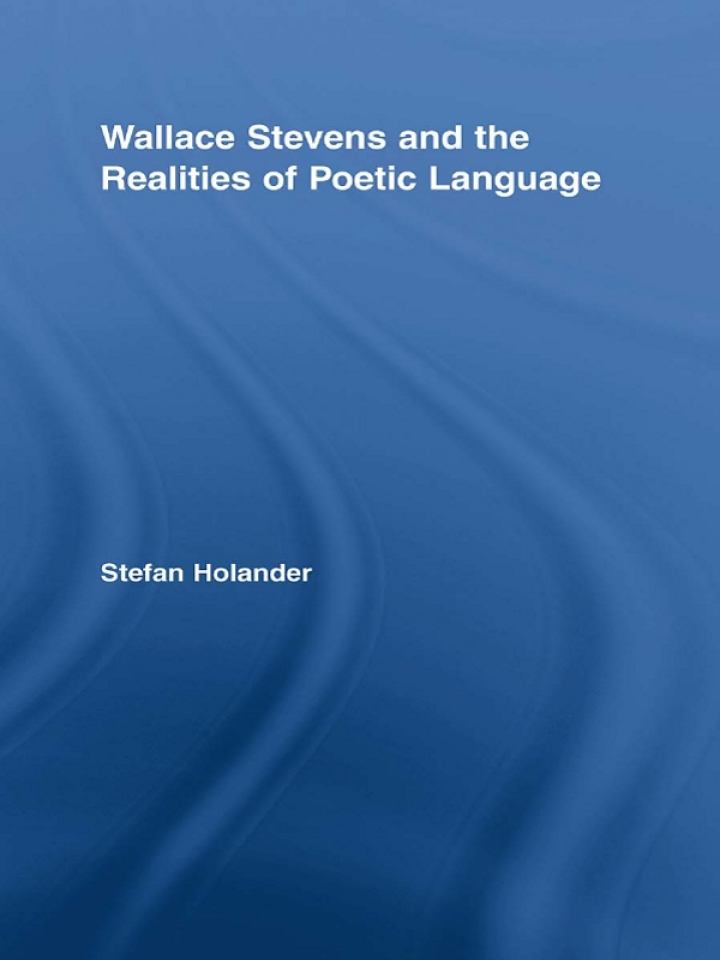 Wallace Stevens and the Realities of Poetic Language
