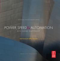Power, Speed & Automation with Adobe Photoshop              by             Geoff Scott; Jeffrey Tranberry