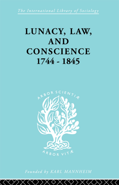 LUNACY, LAW AND CONSCIENCE, 1744-1845