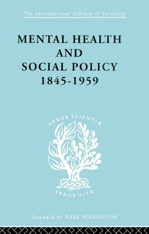 MENTAL HEALTH AND SOCIAL POLICY, 1845-1959
