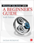 Microsoft SQL Server 2016: A Beginner's Guide, Sixth Edition 9781259641800