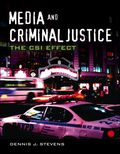 Media and Criminal Justice: The CSI Effect illustrates how media coverage and television programs inform the public's perception of criminal justice