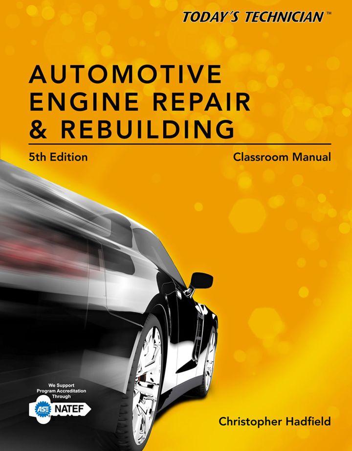 Today's Technician: Automotive Engine Repair & Rebuilding, Classroom Manual and Shop Manual