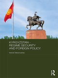 Kyrgyzstan - Regime Security and Foreign Policy 9781315533476R90