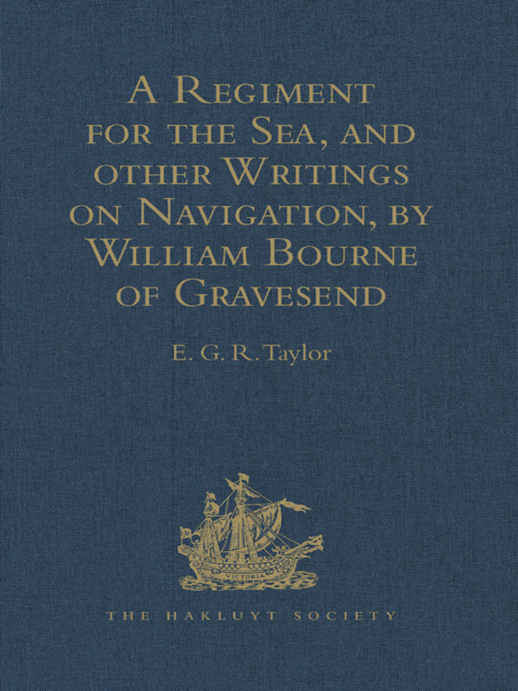 A Regiment for the Sea  and other Writings on Navigation  by William Bourne of Gravesend  a Gunner  c.1535-1582 (eBook) - E.G.R. Taylor