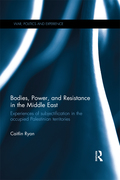 Bodies, Power and Resistance in the Middle East 9781317623670R90