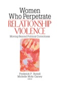 Women Who Perpetrate Relationship Violence 9781317954620R90