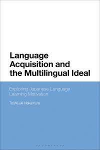 Language Acquisition and the Multilingual Ideal              by             Toshiyuki Nakamura