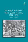 The Tragic Histories of Mary Queen of Scots, 1560-1690 9781351881029R90