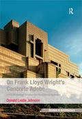 On Frank Lloyd Wright's Concrete Adobe 9781351913874R90