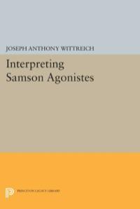 Interpreting SAMSON AGONISTES              by             Joseph Anthony Wittreich