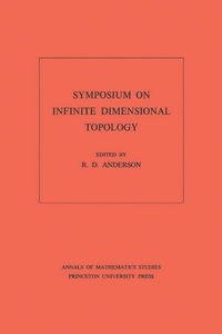Symposium on Infinite Dimensional Topology. (AM-69), Volume 69              by             R. D. Anderson