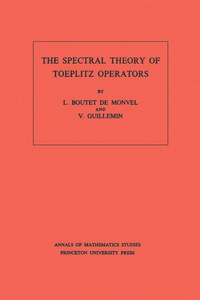 The Spectral Theory of Toeplitz Operators. (AM-99), Volume 99              by             L. Boutet de Monvel; Victor Guillemin