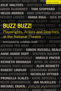 Buzz Buzz! Playwrights, Actors and Directors at the National Theatre              by             Jonathan Croall