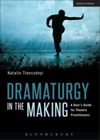Dramaturgy in the Making              by             Katalin Trencsényi