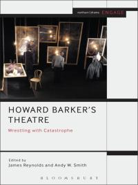 Howard Barker's Theatre: Wrestling with Catastrophe              by             James Reynolds
