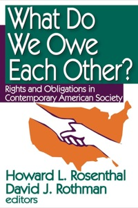 What Do We Owe Each Other?              by             Howard L. Rosenthal