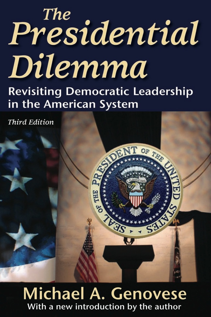 The Presidential Dilemma: Revisiting Democratic Leadership in the American System