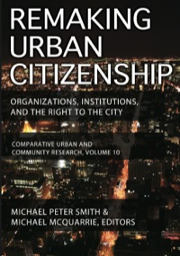 Remaking Urban Citizenship              by             Michael Peter Smith