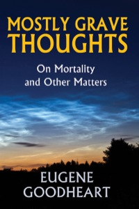 Mostly Grave Thoughts              by             Eugene Goodheart