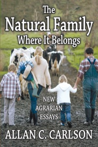 The Natural Family Where It Belongs              by             Allan C. Carlson