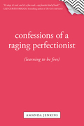 Confessions of a Raging Perfectionist 9781414385754