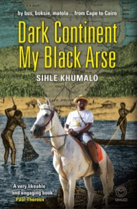 Dark Continent my Black Arse              by             Sihle Khumalo