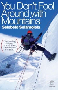 You Don't Fool Around with Mountains              by             Selebelo Selamolela