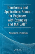 Transforms and Applications Primer for Engineers with Examples and MATLAB® 9781420089325R90