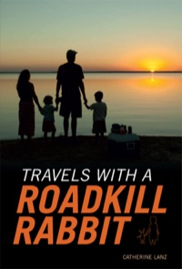 Travels with a Roadkill Rabbit              by             Catherine Lanz