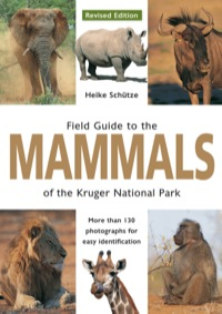 Field Guide to Mammals of the Kruger National Park              by             Heike Schütze