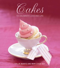Cakes to Celebrate Love and Life              by             Callie Maritz