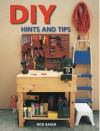 DIY Hints & Tips              by             Rod Baker