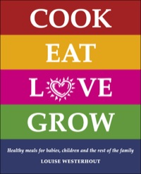 Cook Eat Love Grow              by             Louise Westerhout