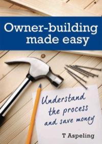 Owner Building Made Easy              by             Tamara Aspeling