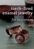 Torch-Fired Enamel Jewelry for Beginners combines beading and wire-working techniques with the intense beauty of torch-fired enameled beads